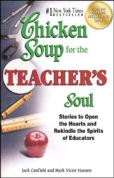 Chicken Soup for the Teacher's Soul: Stories to Open the Hearts and Rekindle the Spirit of Educators