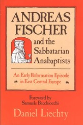 Andreas Fischer & the Sabbatarian Anabaptists: An Early Reformation Episode in East Central Europe