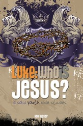 Luke: Who is Jesus? - 6 Solid Youth Bible Studies