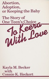 To Keera with Love: Abortion- Adoption- or Keeping the Baby- The Story of One Teen's Choice