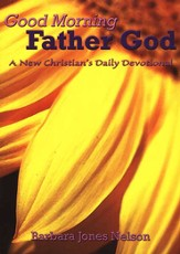 Good Morning Father God: A New Christian's Daily Devotional