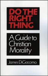 Do the Right Thing: A Guide to Christian  Morality