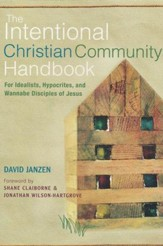 The Intentional Community Handbook: For Idealists, Hypocrites, and Wannabe Disciples of Jesus
