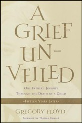 A Grief Unveiled: One Father's Journey Through the Death of a Child: Fifteen Years Later