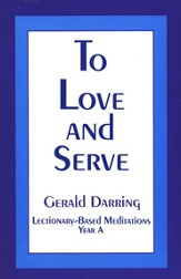 To Love & Serve: Lectionary-Based Meditations Year A