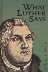 What Luther Says: A Practical In-Home Anthology for the Active Christian