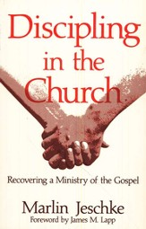 Discipling in the Church: Recovering a Ministry of the  Gospel