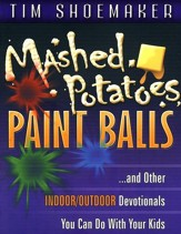 Mashed Potatoes, Paint Balls and Other Indoor/Outdoor Devotionals You Can Do with Your Kids
