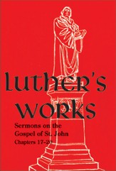 Luther's Works [LW] Volume 24: Sermons on the Gospel of St. John  17-20