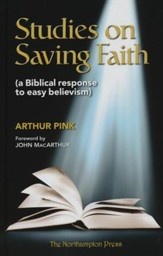 Studies on Saving Faith: A Biblical Response to Easy Believism