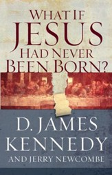What If Jesus Had Never Been Born? - eBook