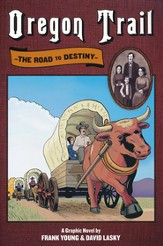 The Oregon Trail: The Road to Destiny - a graphic novel