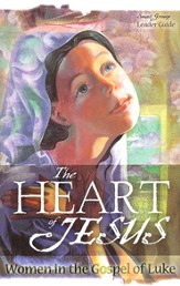 The Heart of Jesus: Women in the Gospel of Luke, Leader Guide