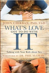 What's Love Got to Do With It: Talking With Your Kids About Sex - eBook