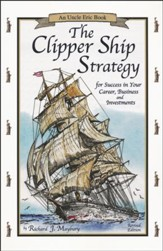 The Clipper Ship Strategy: For Success in Your Career, Business, and Investments: An Uncle Eric Book, Revised Edition