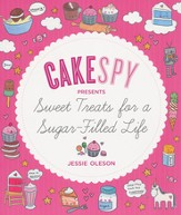 Cake Spy Presents: Sweet Treats for a Sugar Filled Life
