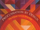 Proclamation By Design: The Visual Arts in Worship