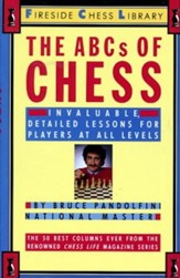 The ABCs of Chess: Invaluable, Detailed Lessons for Players At All Levels
