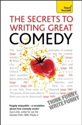 The Secrets to Writing Great Comedy: Teach Yourself / Digital original - eBook