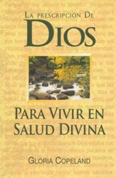 La Prescripción de Dios para Vivir en Salud Divina  (God's Prescription for Divine Health)