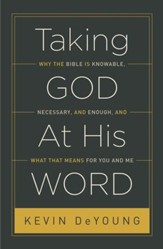 Taking God At His Word: Why the Bible Is Knowable, Necessary, and Enough, and What That Means for You and Me - eBook