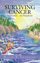 Surviving Cancer: Not Somehow but Triumphantly - eBook