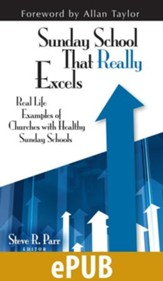 Sunday School That Really Excels: Real Life Examples of Churches with Healthy Sunday Schools - eBook