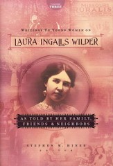 Writings to Young Women on Laura Ingalls Wilder - Volume Three: As Told By Her Family, Friends, and Neighbors - eBook