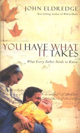 You Have What It Takes: What Every Father Needs to Know - eBook