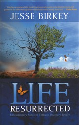Life Resurrected: Extraordinary Miracles Through Ordinary People