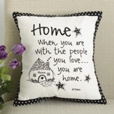 Home, When You Are With the People You Love Pillow