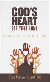 God's Heart for Your Home: Creating a Place of Everyday Ministry