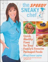 The Speedy Sneaky Chef: Quick, Healthy Fixes for Your Family's Favorite Packaged Foods