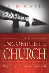 The Incomplete Church: Unifying God's Children - eBook