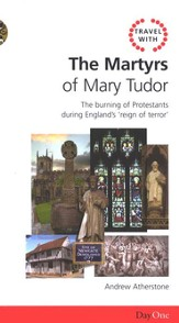 Travel With The Martyrs of Mary Tudor: The Burning of Protestants during England's Reign of Terror