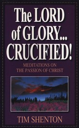 The Lord of Glory...Crucified!