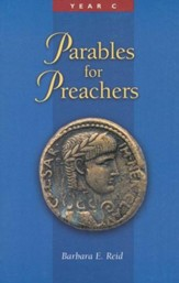 Parables for Preachers: The Gospel of Luke, Year C