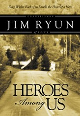 Heroes Among Us: Deep Within Each of Us Dwells the Heart of a Hero - eBook