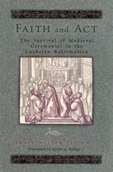 Faith and Act: The Survival of Medieval Ceremonies in the Lutheran Reformation