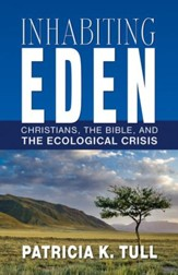 Inhabiting Eden: Christians, the Bible, and the Ecological Crisis - eBook