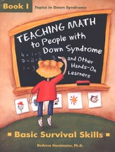 Teaching Math to People with Down Syndrome and Other Hands-On Learners, Book 1: Basic Survival Skills