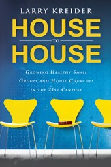 House to House: Growing Healthy Small Groups and House Churches in the 21st Century - eBook