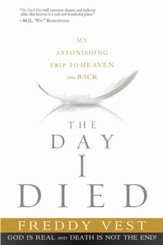 The Day I Died: My Breathtaking Trip to Heaven and Back - eBook