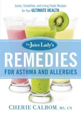 The Juice Lady's Remedies for Asthma and Allergies: Delicious Smoothies and Raw-Food Recipes for Your Ultimate Health - eBook