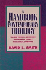 Handbook of Contemporary Theology, A: Tracing Trends and Discerning Directions in Today's Theological Landscape - eBook