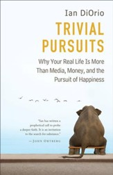 Trivial Pursuits: Why Your Real Life Is More Than Media, Money, and the Pursuit of Happiness - eBook