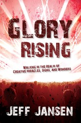 Glory Rising: Walking in the Realm of Creative Miracles, Signs and Wonders - eBook