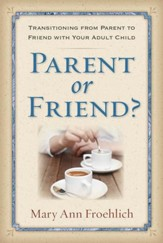 Parent or Friend?: Transitioning from Parent to Friend with Your Adult Child - eBook