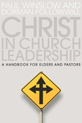 Christ in Church Leadership: A Handbook for Elders and Pastors - eBook