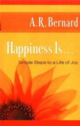 Happiness Is . . .: Simple Steps to a Life of Joy